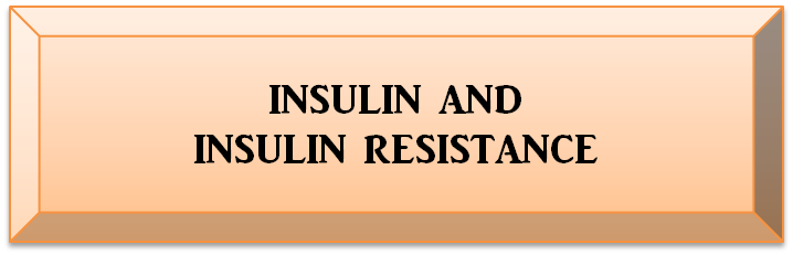 INSULIN AND INSULIN RESISTANCE